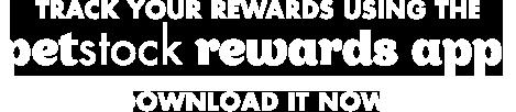 Track your rewards using the PETstock Rewards App! Download it now!