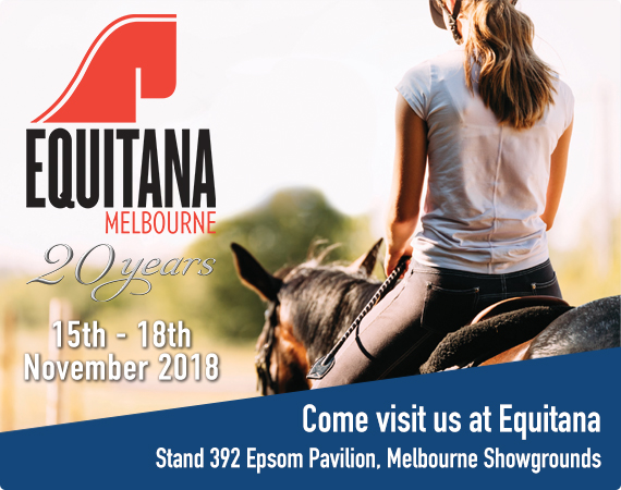 Come visit us at Equitana - 15th to 18th November 2018. Stand 392 Epsom Pavillion, Melbourne Showgrounds