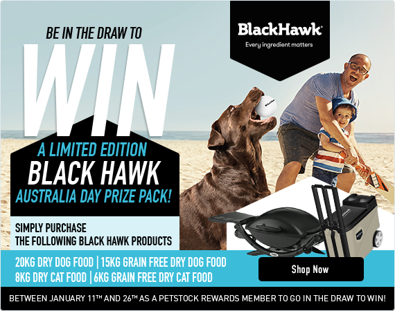 Be in the draw to WIN a limited edition Black Hawk Australia Day prize pack! Simply purchase the following Black Hawk products: 20kg dry dog food, 15kg grain free dry dog food, 8kg dry cat food or 6kg grain free dry cat food between January 11th and 26th as a PETstock Rewards member to go in the draw to win! Click here to shop now!