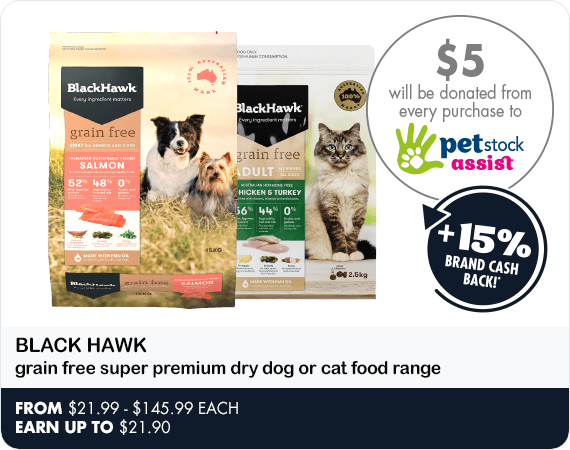 $5 will be donated to PETstock Assist with evry purchase of Black Hawk grain free super premium dry dog or cat food