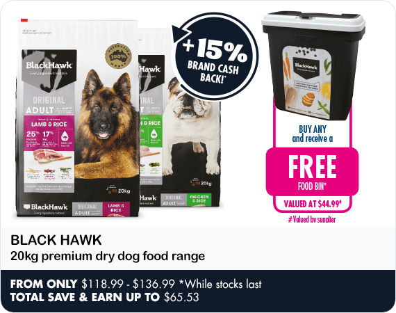 Buy any Black Hawk 20kg premium dry dog food range and receive a free food* valued at $44.99. *While stocks last
