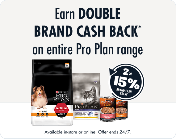 Earn Double Brand Cash Back* on entire Pro Plan Range. Avialable in-store or online. Offer ends 24/7