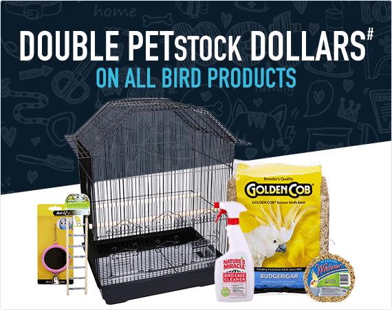 Double PETstock Dollars# on all bird products