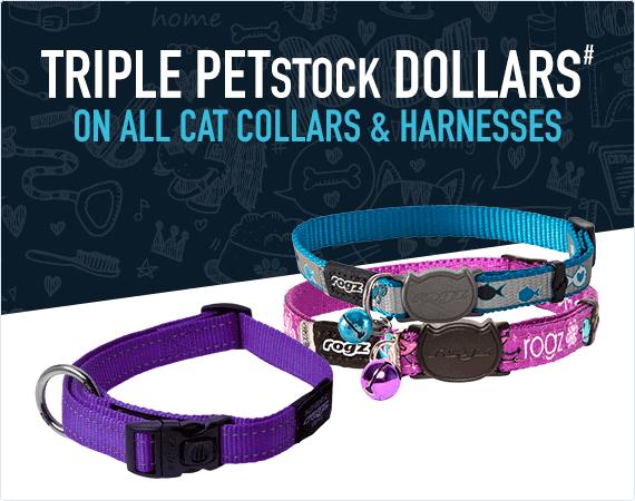 Triple PETstock Dollars# on all cat collars & harnesses
