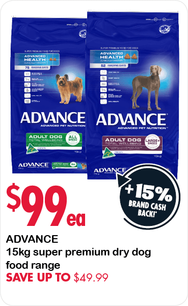Advance 15kg super premium dry dog food range $99 each. Save up to $49.99