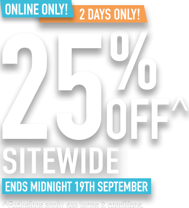 25% OFF SITEWIDE- Online only ends midnight 19th September. Exclusions, terms and conditions apply.