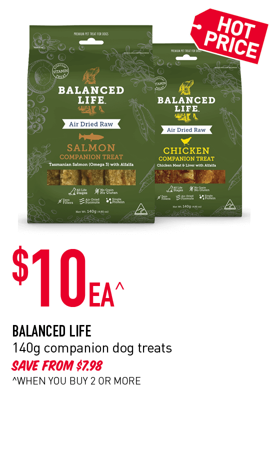 $10ea^ - Balanced life. 140g companion dog treats. Save from $7.98. ^When you buy 2 or more.