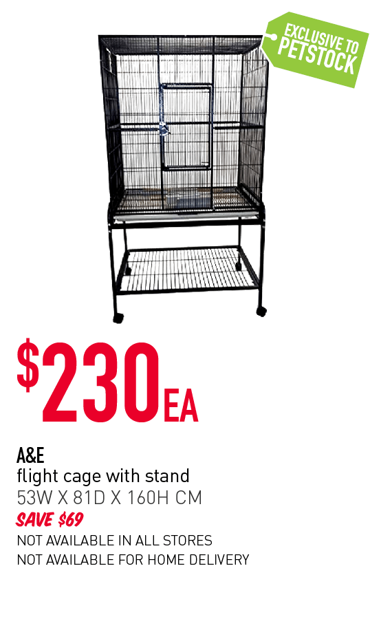 Exclusive to PETstock! $230ea - A&E flight cage with stand. 53W X 81D x 160H CM. Save $69. Click here to shop now!