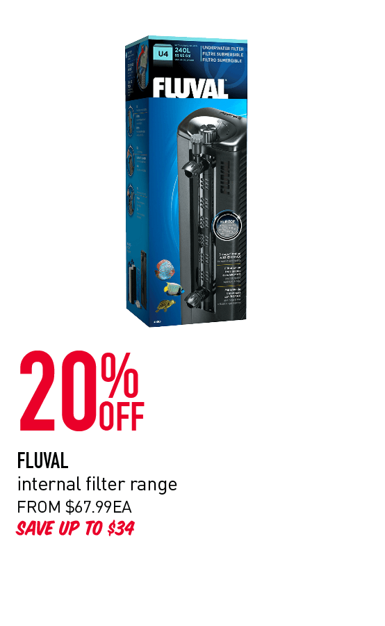20% Off - Fluval internal filter range. From $67.99ea. Savve up to $34. Click here to shop now.