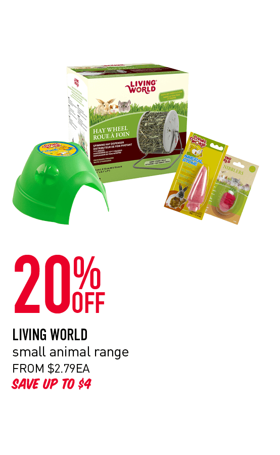 20% Off - Living World small animal range. From $2.79ea. Save up to $4. Click here to shop now.
