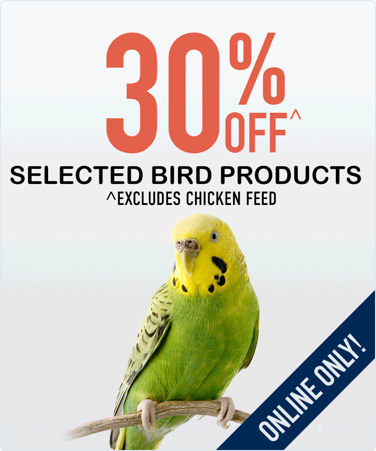 30% Off^ Bird Products! ^Excludes Chicken Feed.