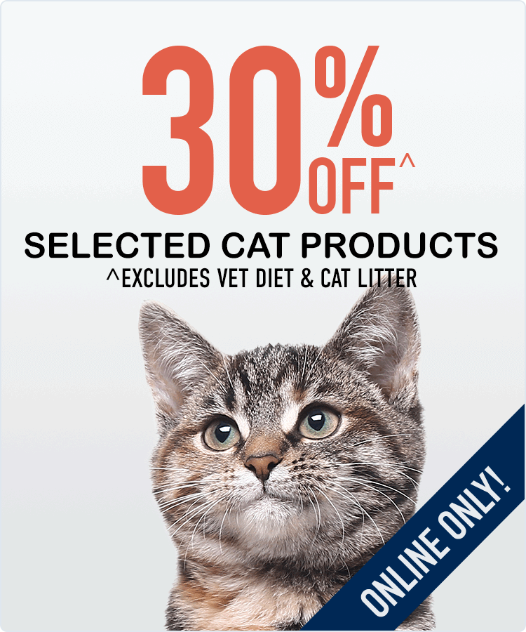 30% Off^ Selected Cat Products! ^Excludes Vet Diet & Cat Litter.
