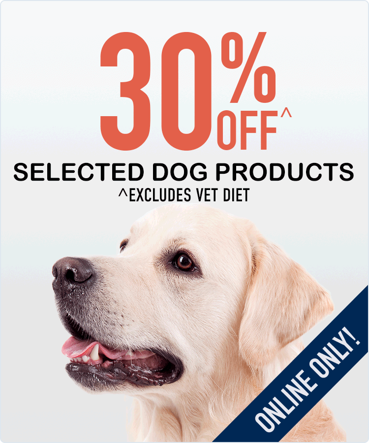 30% Off^ Selected Dog Products! ^Excludes Vet Diet.