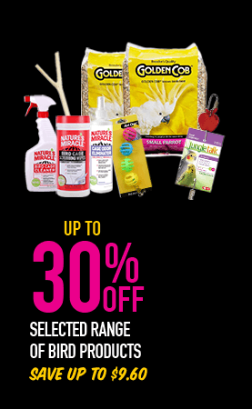 Up to 30% Off - selected range of bird products. Save up to $9.60.