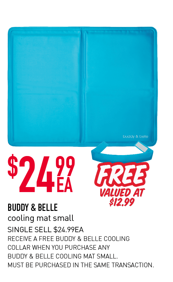 $24.99ea - Buddy & Belle cooling mat small. Single sell $24.99ea. Receive a FREE Buddy & Belle cooling collar valued at $12.99 whn you purchase any Buddy & Belle Cooling Mat Small. Must be purchased in the same transaction.