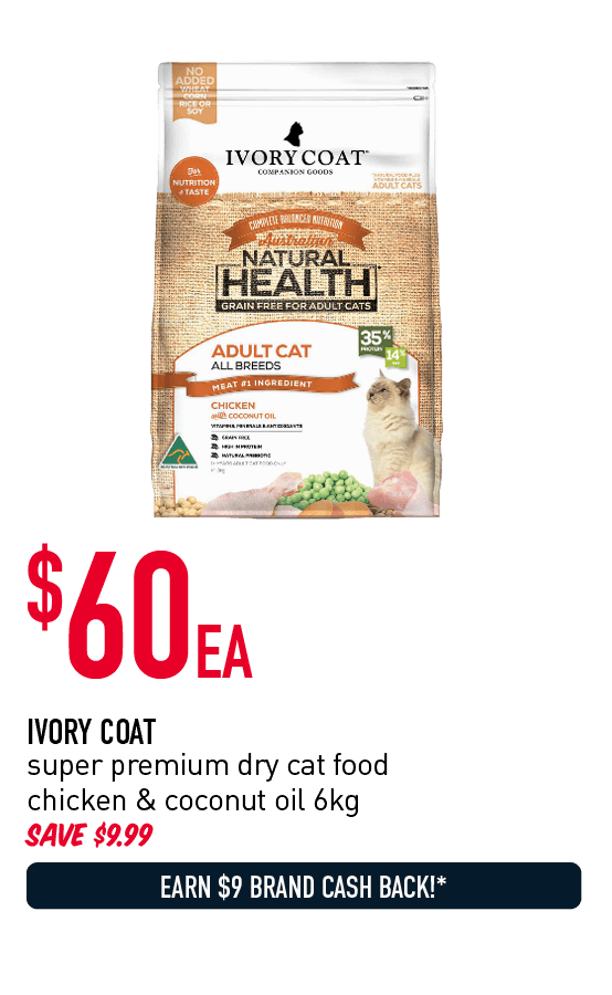 $60ea - Ivory Coat super premium dry cat food chicken & coconut oil 6kg. Save $9.99.. Earn $9 Brand Cash Back!* Click here to shop now!