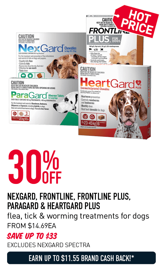 Hotprice! 30% Off - Nexgard, Frontline, Frontline Plus, Paragard & Heartgard Plus flea, tick & worming treatments for dogs. From $14.69ea. Save up to $33. Excludes Nexgard Spectra. Earn up to $11.55 Brand Cash Back!* Click here to shop now!