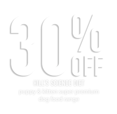 30% OFF HILL'S SCIENCE DIET puppy and kitten super premium dog food range