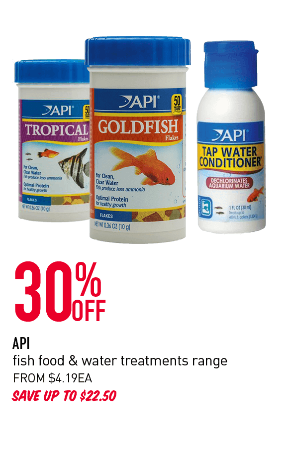 30% OFF API fish food & water treatments range SAVE UP TO $22.50 FROM $4.19 EACH