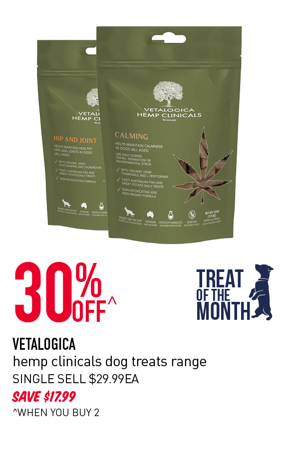 30% OFF^ VETALOGICA hemp clinicals dog treats range SAVE $17.99 SINGLE SELL $29.99 EACH ^WHEN YOU BUY 2