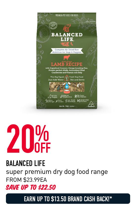 20% OFF BALANCED LIFE super premium dry dog food range