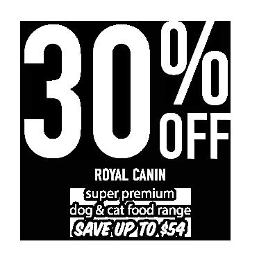 30% OFF ROYAL CANIN super premium dog & cat food range