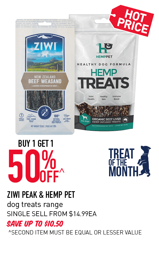 DOG TREAT OF THE MONTH! BUY 1 GET 1 50% OFF^ ZIWI PEAK & HEMP PET dog treats range SAVE UP TO $10.50 SINGLE SELL FROM $14.99EA ^SECOND ITEM MUST BE EQUAL OR LESSER VALUE
