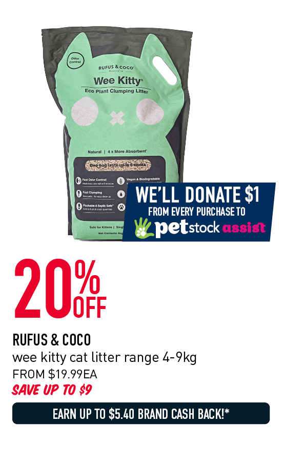 20% Off - Rufus & Coco wee kitty cat litter range 4-9kg. From $19.99ea. Save up to $9. Earn up to $5.40 Brand Cash Back!* Plus, we'll donate $1 from every purchase to PETstock Assist. Click here to shop now!