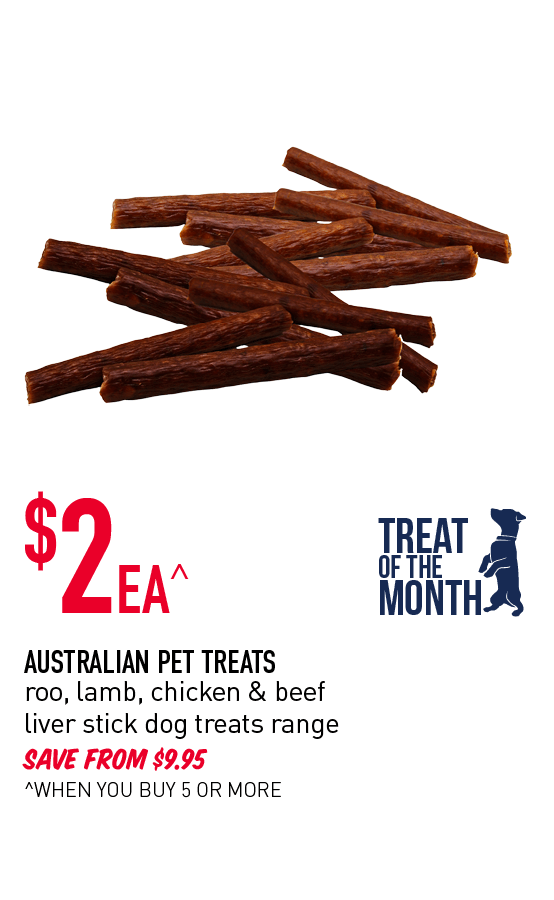 Treat of the Month! $2ea^ - Australian Pet Treats roo, lamb, chicken & beef liver stick dog treats range. Save from $9.95. ^When you buy 5 or more. Click here to shop now!